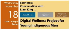 Nov. 15 – Starting a Conversation with Liam King: Digital Wellness Project for Young Indigenous Men